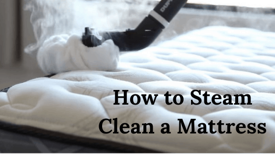 How To Steam Clean A Mattress To Remove Urine Sweat